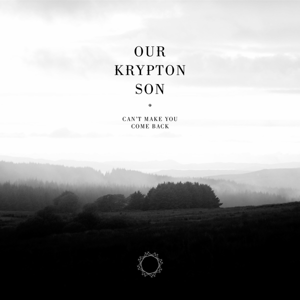 Our Krypton Son - Can't Make You Come Back