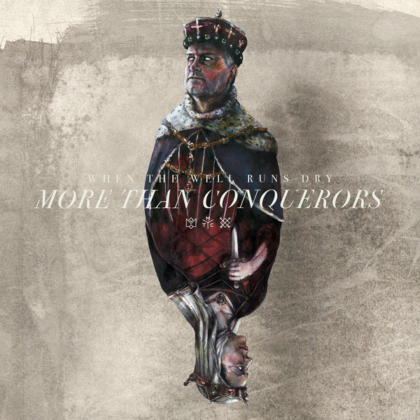 More Than Conquerors - When The Well Runs Dry (Single)