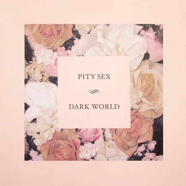 Pity Sex - Dark World
