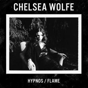 Chelsea Wolfe - Hypnos/Flame 7