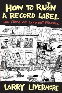 How To Ru(i)n a Record Label: The Story of Lookout Records - Larry Livermore