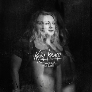 Kelly Kemp - Come Back, Come Back!