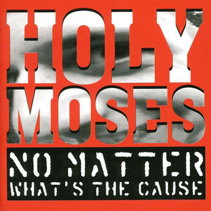 Holy Moses - No Matter... What's The Cause