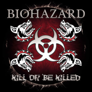 Biohazard - Kill Or Be Killed