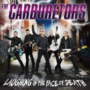 The Carburetors - Laughing In The Face Of Death