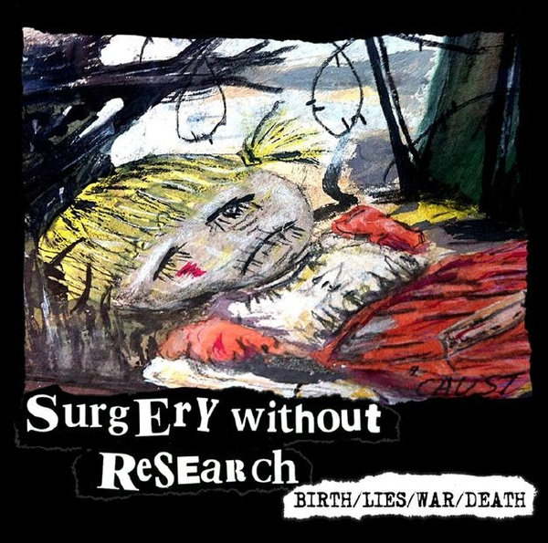 Surgery Without Research - Birth/Lies/War/Death