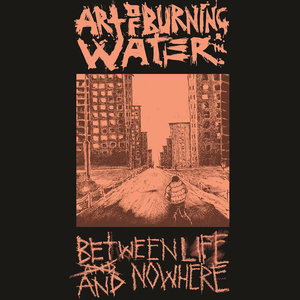 ART OF BURNING WATER Between Life And Nowhere 12
