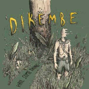 Dikembe - Hail Something LP & CD