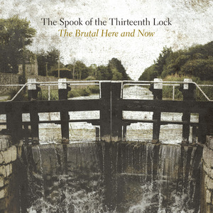 The Spook of the Thirteenth Lock - The Brutal Here & Now