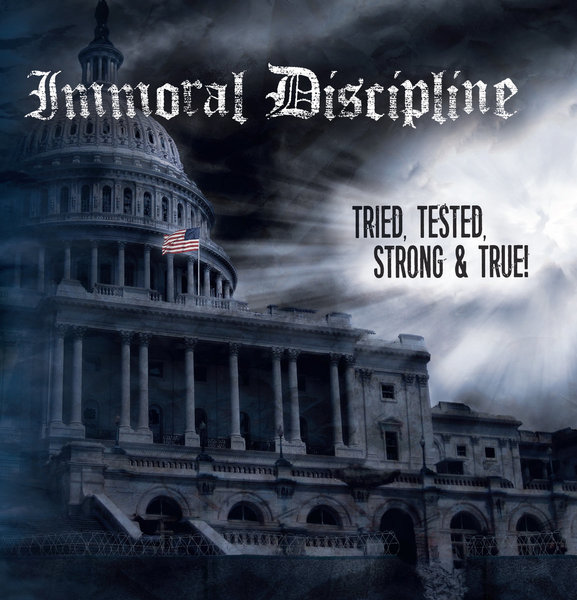 Immoral Discipline Tried, Tested, Strong And True!