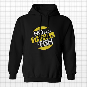 No Such Thing As A Fish Hoodie - PRE-ORDER