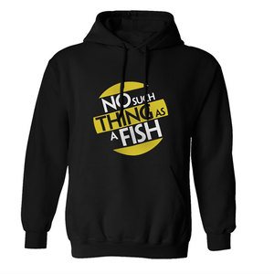 No Such Thing As A Fish Hoodie - PREORDER
