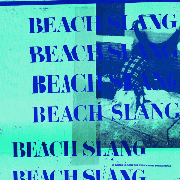 Beach Slang - A Loud Bash Of Teenage Feelings LP / CD / Tape - PRE-ORDER