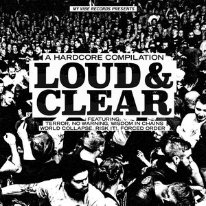 V.A. LOUD & CLEAR ´A Hardcore Compilation´ feat. Forced Order, Terror, World Collapse, No Warning, Risk It!, & Wisdom In Chains [7