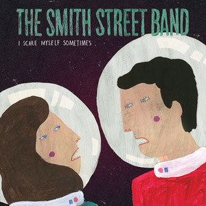 The Smith Street Band - I Scare Myself Sometimes 7
