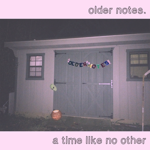 older notes. - A Time Like No Other