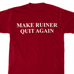Ruiner 'Make Ruiner Quit Again' T-Shirt