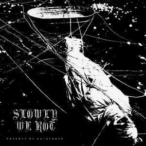 [ON SALE] SLOWLY WE ROT 'Poverty Of Existence' LP