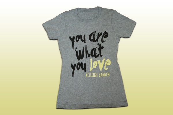 You Are What You Love Women's T-Shirt