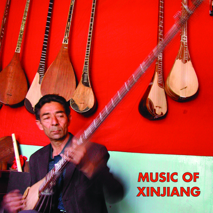 Music of Xinjiang: Uyghur and Kazakh Music from Northwest Xinjiang (China)