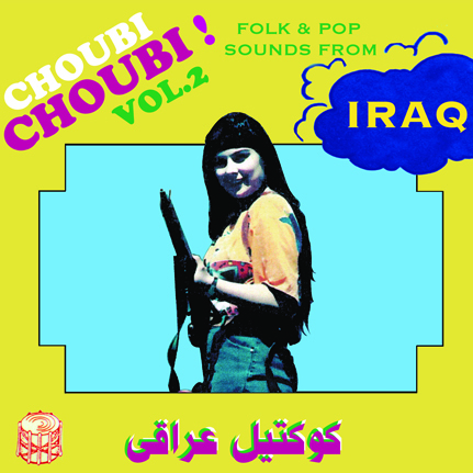 Choubi Choubi! Folk and Pop Sounds From IRAQ (Volume 2)