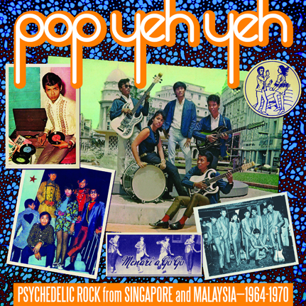 Pop Yeh Yeh: Psychedelic Rock from Singapore and Malaysia 1964-1970