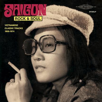Saigon Rock & Soul: Vietnamese Classic Tracks 1968-1974