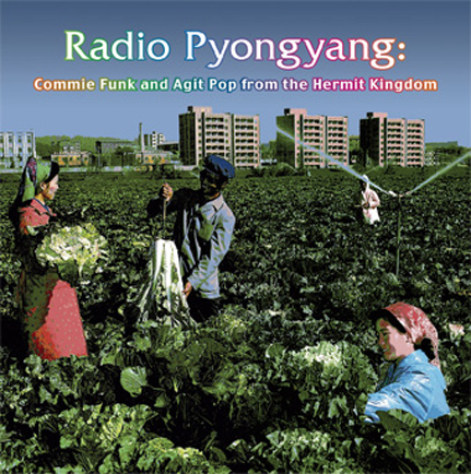Radio Pyongyang: Commie Funk and Agit Pop from the Hermit Kingdom