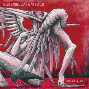 Live at Dead Air: Tyler Daniel Bean/Au Revoir Split 7