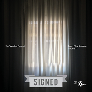 The Wedding Present: Marc Riley Sessions Volume 1 - SIGNED - PRE-ORDER