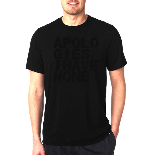 Apologies I have None - Black T-Shirt