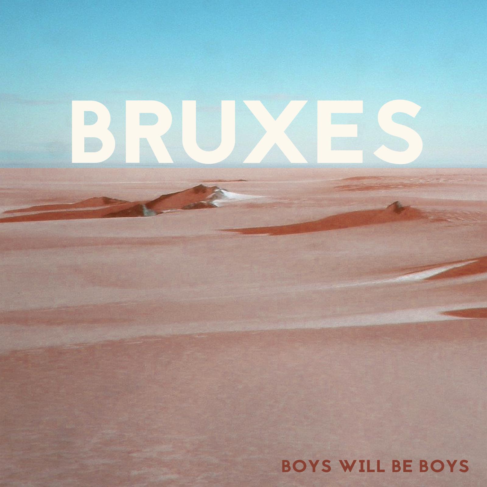 BRUXES - 'Boys Will Be Boys' EP