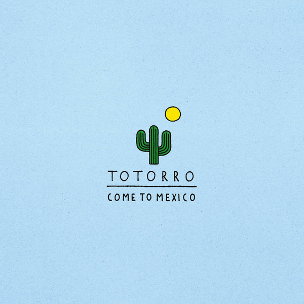 Totorro - Come to Mexico
