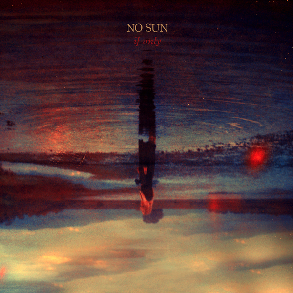 No Sun – If Only