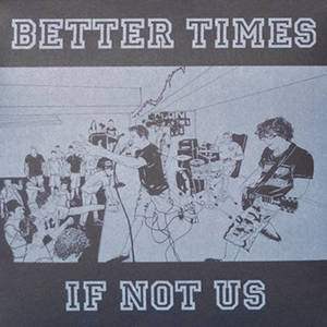 BETTER TIMES - If Not Us 7 inch