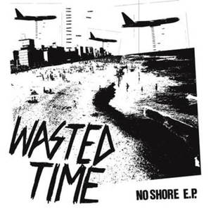 Wasted Time-No Shore
