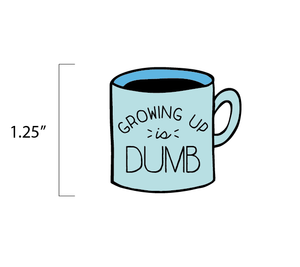 Growing Up Is Dumb - Coffee Mug Enamel Pin