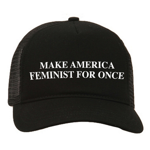 War On Women 'Make America Feminist For Once' Trucker Hat
