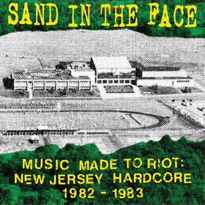 Sand in the Face-Music Made to Riot: New Jersey Hardcore 1982 - 1983