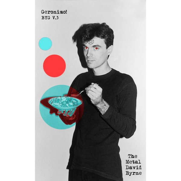 Geronimo! - Buzz Yr Girlfriend: Vol 3 - The Metal David Byrne
