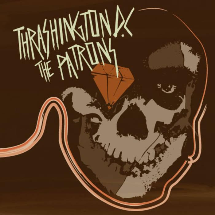 Thrashington DC* Thrashington D.C.·/ Patrons, The - To The Bone