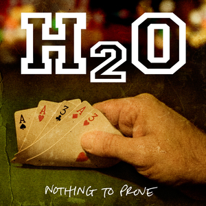 H2O	'Nothing To Prove'