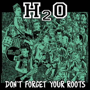 H2O	'Don't Forget Your Roots'