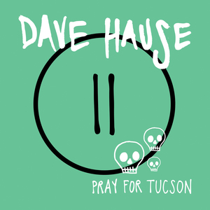 Dave Hause 'Pray For Tucson'