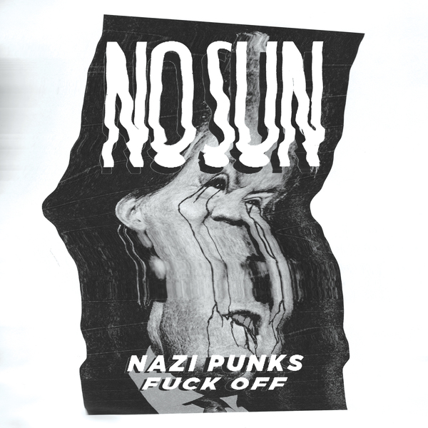 No Sun – Nazi Punks Fuck Off