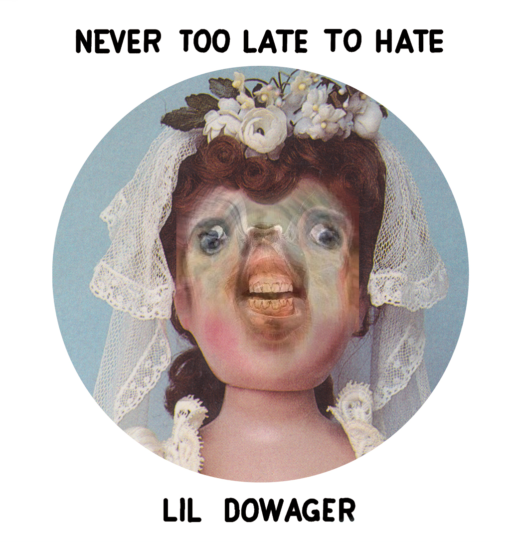 Lil Dowager - Never Too Late To Hate 7