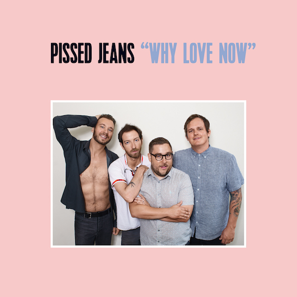 Pissed Jeans - Why Love Now Cassette Tape
