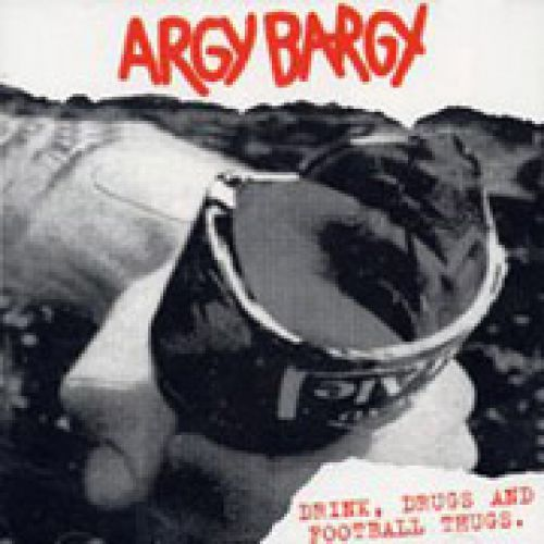 Argy Bargy - Drink Drugs And Football Thugs Gatefold LP