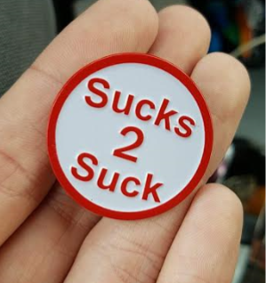 Sucks 2 Suck Enamel Pin