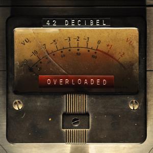 42 Decibel - Overloaded [PREORDER]